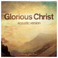 Glorious Christ