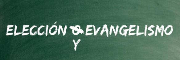 Elección y evangelismo